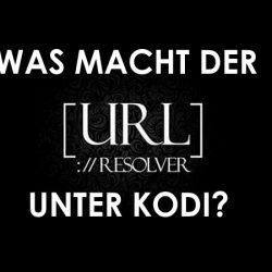 Kodi URLResolver - Wozu braucht man dieses Addon und was macht es?