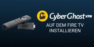 CyberGhost auf dem Fire TV installieren