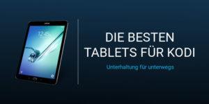 Die besten Tablets für Kodi