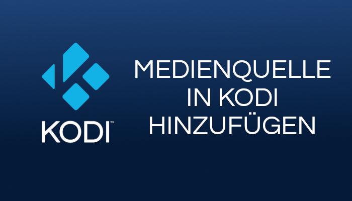 Medienquelle in Kodi hinzufügen