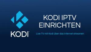 Kodi IPTV einrichten - Live TV mit Kodi anschauen